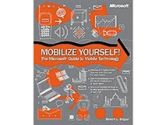 MOBILIZE YOURSELF MSOFT GUIDE TO MOBILE TECHNOLGY (Microsoft Corporation.: 0-7356-1502-0)